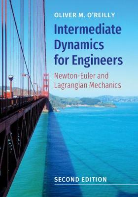 Intermediate Dynamics for Engineers: Newton-Euler and Lagrangian Mechanics - O'Reilly, Oliver M.