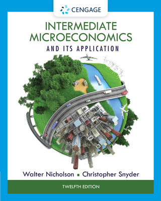 Intermediate Microeconomics and its Application - Nicholson, Walter, and Snyder, Christopher