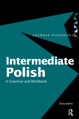 Intermediate Polish: A Grammar and Workbook - Bielec, Dana