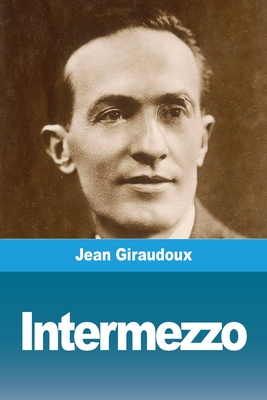 Intermezzo - Giraudoux, Jean