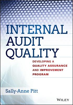 Internal Audit Quality: Developing a Quality Assurance and Improvement Program - Pitt, Sally-Anne