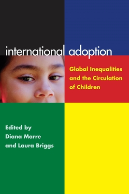 International Adoption: Global Inequalities and the Circulation of Children - Briggs, Laura, and Marre, Diana (Editor)