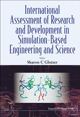 International Assessment of Research and Development in Simulation-Based Engineering and Science - Glotzer, Sharon C