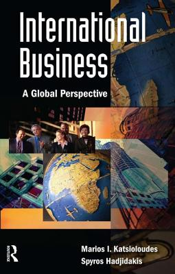 International Business: A Global Perspective - Katsioloudes, Marios I, Ph.D.