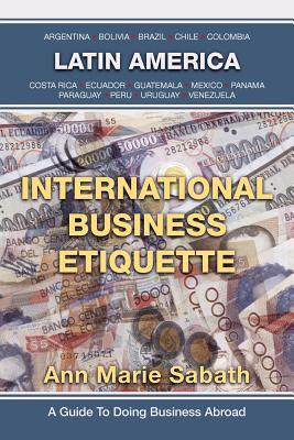 International Business Etiquette: Latin America - Sabath, Ann Marie