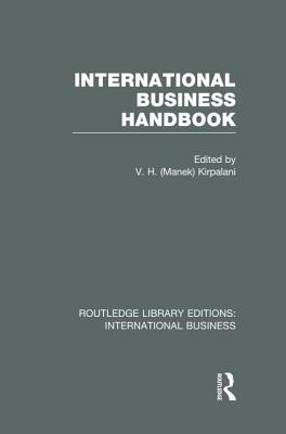 International Business Handbook (Rle International Business) - Kirpalani, V H (Editor)