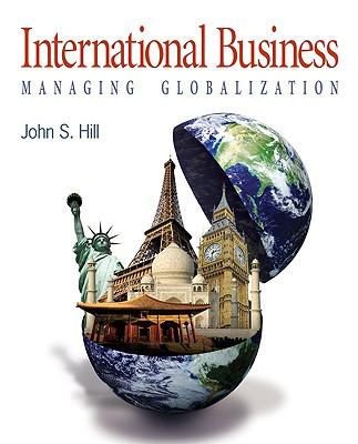 International Business: Managing Globalization - Hill, John S