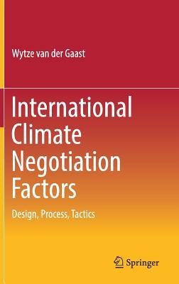 International Climate Negotiation Factors: Design, Process, Tactics - Van Der Gaast, Wytze