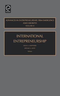 International Entrepreneurship - Shepherd, Dean a (Editor), and Katz, Jerome A (Editor)