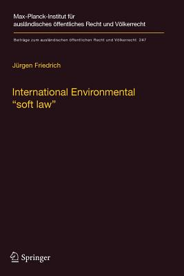 """International Environmental """"Soft Law"""": The Functions and Limits of Nonbinding Instruments in International Environmental Governance and Law - Friedrich, Jurgen"""