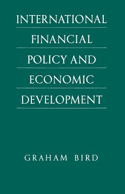 International Financial Policy and Economic Development: A Disaggregated Approach - Bird, Graham