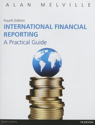 International Financial Reporting: A Practical Guide - Melville, Alan