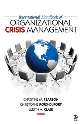 International Handbook of Organizational Crisis Management - Pearson, Christine M, and Roux-Dufort, Christophe, Dr., and Clair, Judith a