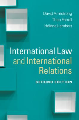 International Law and International Relations - Armstrong, David, and Farrell, Theo, and Lambert, Helene