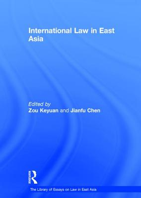 International Law in East Asia - Keyuan, Zou, Professor, and Chen, Jianfu, Professor (Editor), and Tomasic, Roman, Professor (Series edited by)