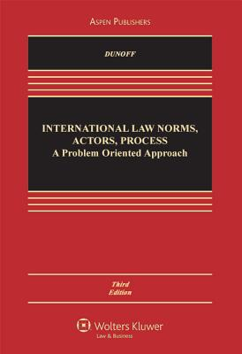 International Law: Norms, Actors, Process: A Problem-Oriented Approach, Third Edition - Dunoff, Jeffrey, and Ratner, Steven R, and Wippman, David