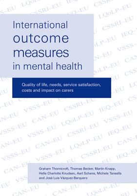 International Outcome Measures in Mental Health: Quality of Life, Needs, Service Satisfaction, Costs and Impact on Carers - Thornicroft, G. J., and Becker, Thomas, and Knapp, Martin