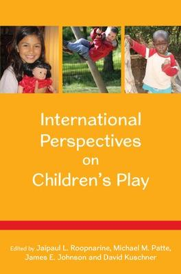 International Perspectives on Children's Play - Roopnarine, Jaipaul L., and Patte, Michael M., and Johnson, James E.
