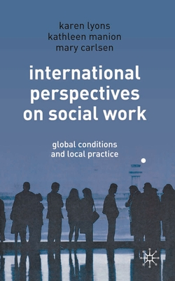 International Perspectives on Social Work: Global Conditions and Local Practice - Lyons, Karen, and Manion, Kathleen, and Carlsen, Mary