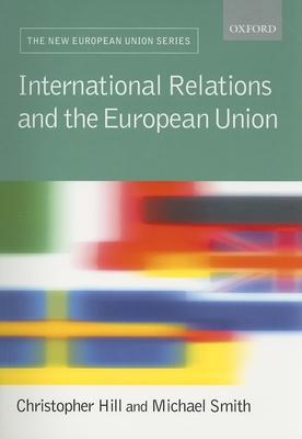 International Relations of the European Union - Hill, Christopher (Editor)