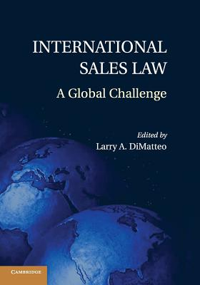 International Sales Law: A Global Challenge - DiMatteo, Larry A. (Editor)