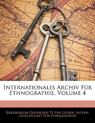 Internationales Archiv Fur Ethnographie Volume 4 - Van Leiden, Rijksmuseum Oudheden Te, and Intern Gesellschaft Fur Ethnographie (Creator)