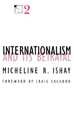 Internationalism and Its Betrayal - Ishay, Micheline R