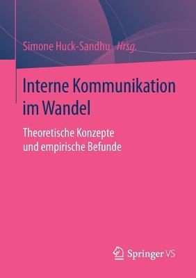 Interne Kommunikation Im Wandel: Theoretische Konzepte Und Empirische Befunde - Huck-Sandhu, Simone (Editor)