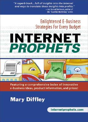 Internet Prophets: Enlightened E Business Strategies for Every Budget - Diffley, Mary