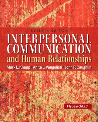 Interpersonal Communication & Human Relationships - Knapp, Mark L., and Vangelisti, Anita L., and Caughlin, John P.