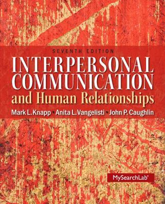 Interpersonal Communication & Human Relationships - Knapp, Mark L., and Vangelisti, Anita L., and Caughlin, John