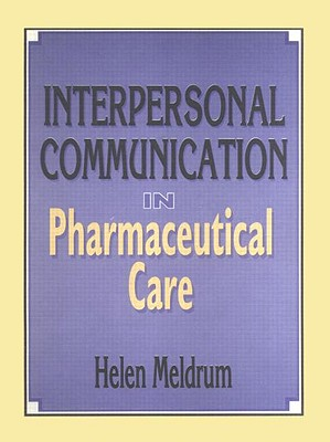 Interpersonal Communication in Pharmaceutical Care - Meldrum, Helen, and Gourley, Dick R, Pharmd (Foreword by)