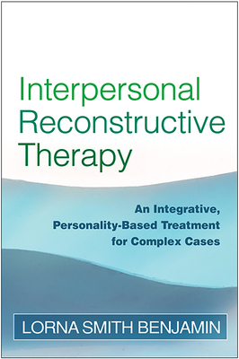 Interpersonal Reconstructive Therapy: Promoting Change in Nonresponders - Benjamin, Lorna Smith, Dr., PhD