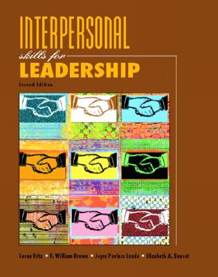 Interpersonal Skills for Leadership - Fritz, Susan M, and Lunde, Joyce Povlacs, and Brown, William, Professor