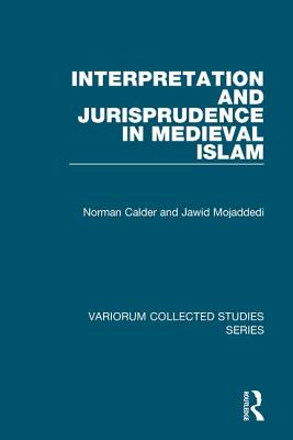 Interpretation and Jurisprudence in Medieval Islam - Calder, Norman