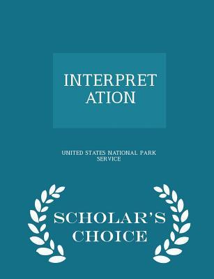 Interpretation - Scholar's Choice Edition - United States National Park Service (Creator)