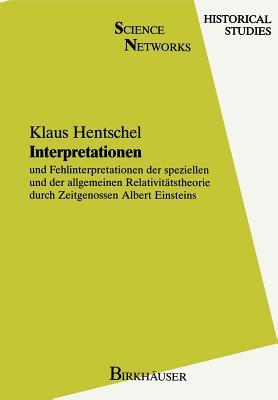 Interpretationen: Und Fehlinterpretationen Der Speziellen Und Der Allgemeinen Relativitatstheorie Durch Zeitgenossen Albert Einsteins - Hentschel, Klaus