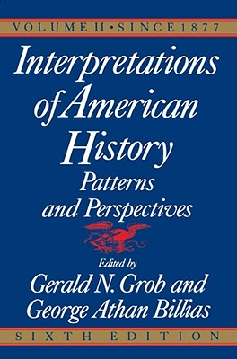 """Interpretations of American History: 6th Ed, Vol. 2 Since 1877 "" - Grob, Gerald N., and Billias, George Athan (Editor)"