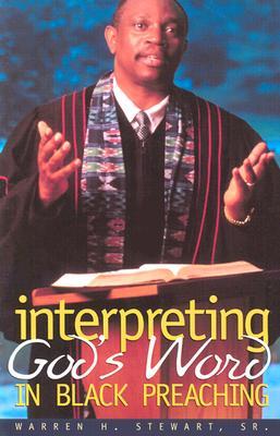 Interpreting God's Word in Black Preaching - Stewart, Warren H