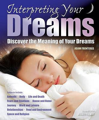 Interpreting Your Dreams: Discover the Meaning of Your Dreams - Fronteras, Adam, and Ahmad, Rashid (General editor)