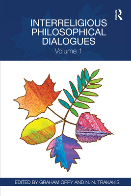 Interreligious Philosophical Dialogues: Volume 1 - Oppy, Graham (Editor), and Trakakis, N.N. (Editor)