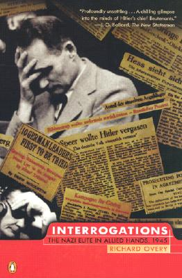 Interrogations: The Nazi Elite in Allied Hands, 1945 - Overy, Richard