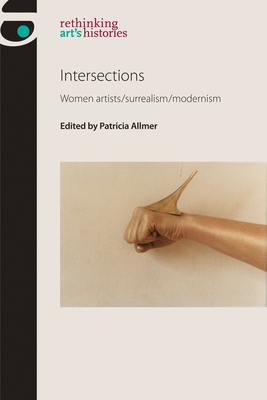 Intersections: Women Artists/Surrealism/Modernism - Allmer, Patricia (Editor)