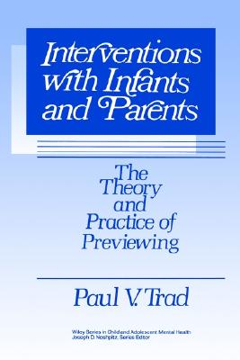 Interventions with Infants and Parents: The Theory and Practice of Previewing - Trad, Paul V