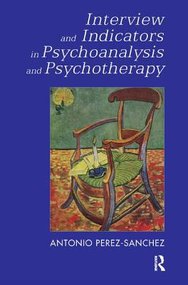 Interview and Indicators in Psychoanalysis and Psychotherapy - Perez-Sanchez, Antonio
