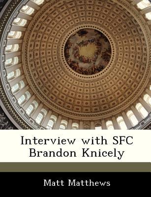Interview with Sfc Brandon Knicely - Matthews, Matt