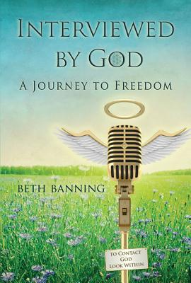 Interviewed by God: A Journey to Freedom - Banning, Beth