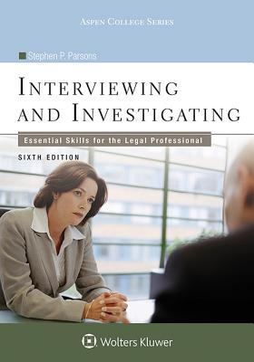 Interviewing and Investigating: Essential Skills for the Legal Professional - Parsons, Stephen P