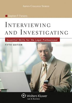 Interviewing & Investigating: Essential Skills for the Legal Professional, Fifth Edition - Parsons, Stephen P