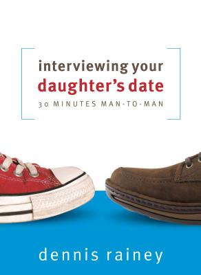 Interviewing Your Daughter's Date: 30 Minutes Man-To-Man - Rainey, Dennis, and Kimbrough, Lawrence